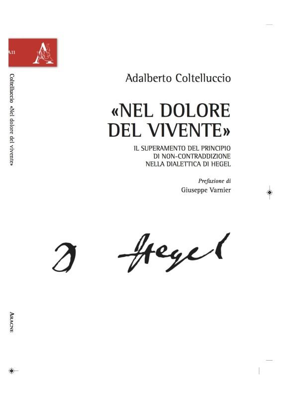 """New book: """"«Nel dolore del vivente». Il superamento del principio di non-contraddizione nella dialettica di Hegel"""" di Adalberto Coltelluccio"""