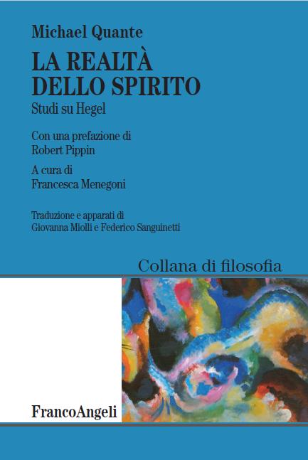 """Nuova traduzione: """"La realtà dello spirito. Studi su Hegel"""" di Michael Quante"""