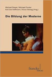 Book review: Michael Dreyer, Michael Forster, Kai-Uwe Hoffmann, Klaus Vieweg (eds.), Die Bildung der Moderne (Attilio Bragantini)