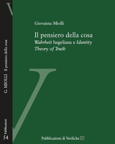 """NEW BOOK: Giovanna Miolli, """"Il pensiero della cosa.  Wahrheit hegeliana e Identity  Theory of Truth"""", Verifiche, Trento 2016"""