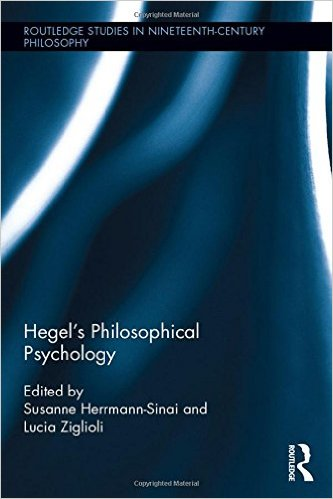 "New Book: S. Hermann-Sinai, L. Ziglioli (eds.), ""Hegel's Philosophical Psychology"" (Routledge, 2016)"