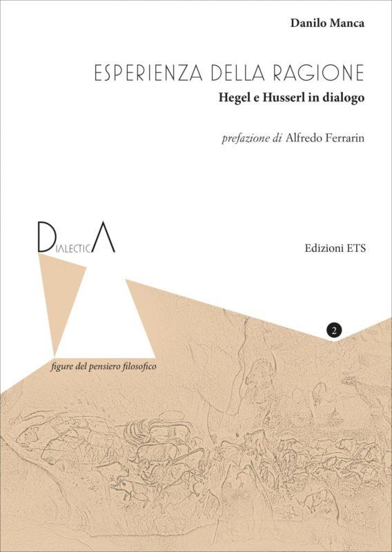 """New Book: Danilo Manca, """"L'esperienza della ragione. Hegel e Husserl in dialogo"""" (ETS, 2016)."""