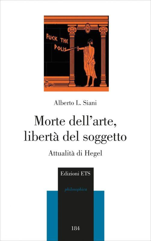 """New Book: Alberto L. Siani, """"Morte dell'arte, libertà del soggetto"""" (Ets, 2017)"""