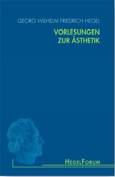 New Release: G.W.F. Hegel, 'Vorlesungen zur Ästhetik (1828-29)'. Ed. by A. P. Olivier– A. Gethmann-Siefert