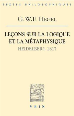 New Release: G.W.F. Hegel, «Leçons sur la logique et la métaphysique (Heidelberg, 1817)», Editions Vrin, 2017
