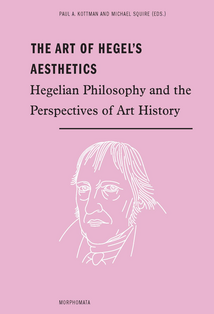 "New Release: P. A. Kottman, M. Squire (ed. by), ""The Art of Hegel's Aesthetics. Hegelian Philosophy and the Perspectives of Art History"" (Fink, 2018)"