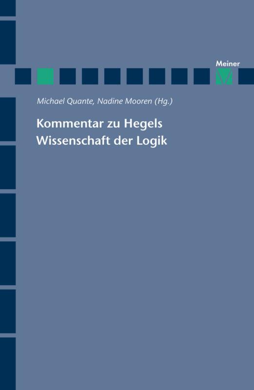 """New Release: M. Quante-N. Mooren (ed. by), """"Kommentar zu Hegels Wissenschaft der Logik"""" (Meiner,2018)."""