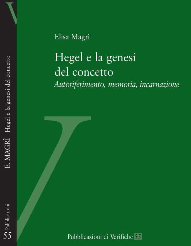 """New Release: Elisa Magrì, """"Hegel e la genesi del concetto. Autoriferimento, memoria, incarnazione"""" (Verifiche, 2017)"""