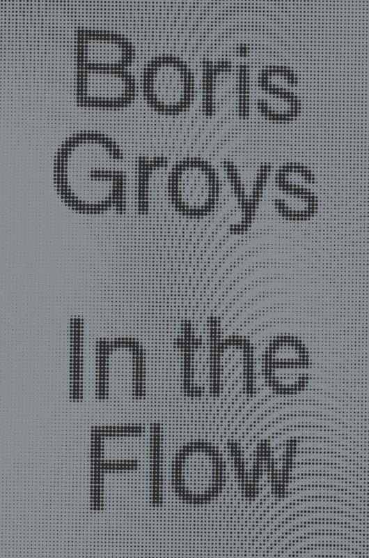 "Materials: Forum on Boris Groys, ""In the Flow"", ed. by F. Campana, with B. Groys, T. Smith, E. Tavani, E. Archias, C. Bishop, M. Farina, Y. Förster (Lebenswelt. Aesthetics and Philosophy of Experience, 11, 2017)"