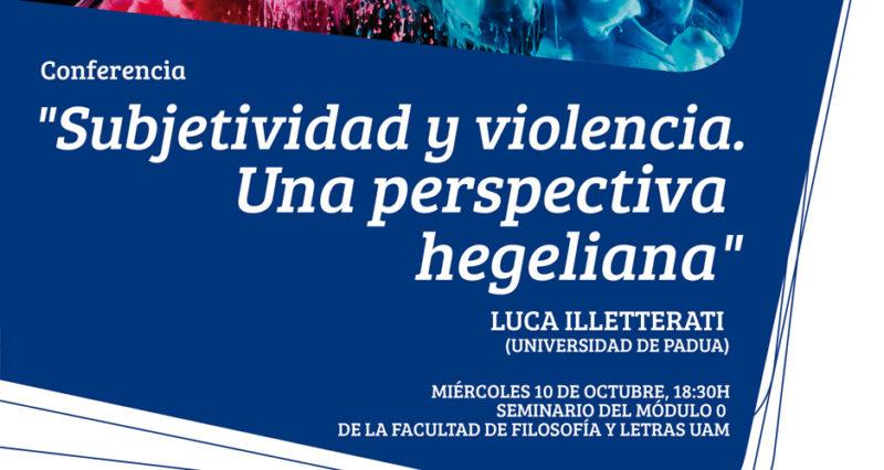 """Conference: """"Subjetividad y violencia. Una perspectiva hegeliana"""" (Luca Illetterati, October 10th, Madrid)"""