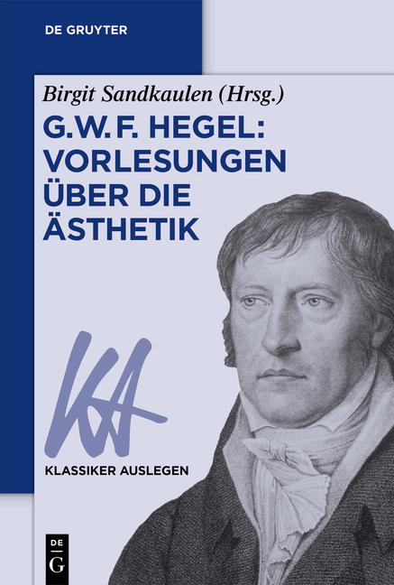"""New Release: B. Sandkaulen (ed. by), """"G. W. F. Hegel: Vorlesungen über die Ästhetik"""" (De Gruyter, 2018) 1"""