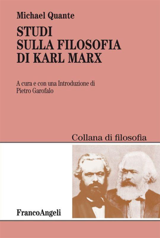 New Release: Michael Quante, «Studi sulla filosofia di Karl Marx», a cura di Pietro Garofalo (FrancoAngeli, 2018)