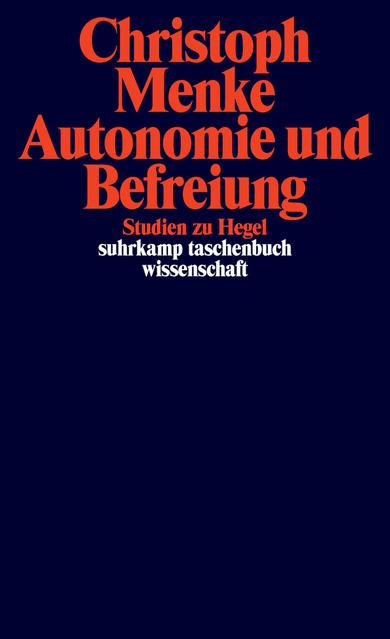 New Release: Christoph Menke, «Autonomie und Befreiung. Studien zu Hegel» (Berlin, 2018)