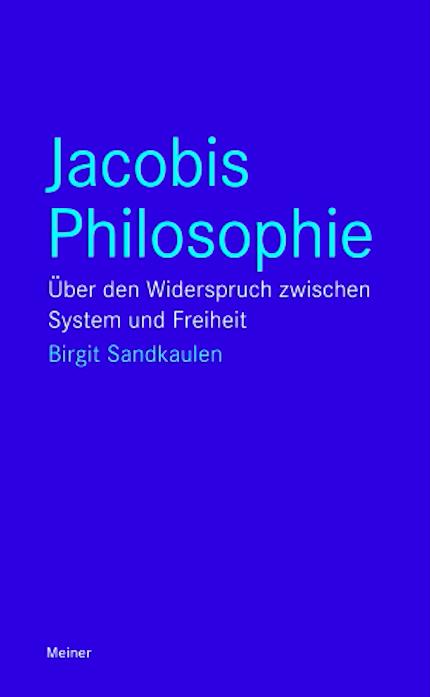 """New Release: Birgit Sandkaulen, """"Jacobis Philosophie. Über den Widerspruch zwischen System und Freiheit"""" (Meiner, 2019)"""