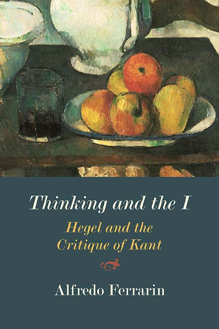 "Alfredo Ferrarin, ""Thinking and the I: Hegel and the Critique of Kant"" (Northwestern University Press, 2019)"