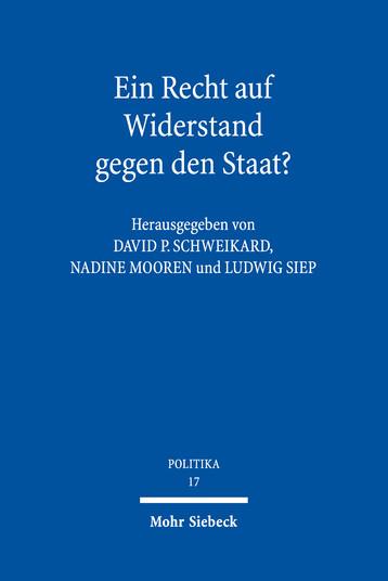 """New Release: D.P. Schweikard, N. Mooren, L. Siep (ed. by), """"Ein Recht auf Widerstand gegen den Staat?"""" (Mohr Siebeck, 2019)"""