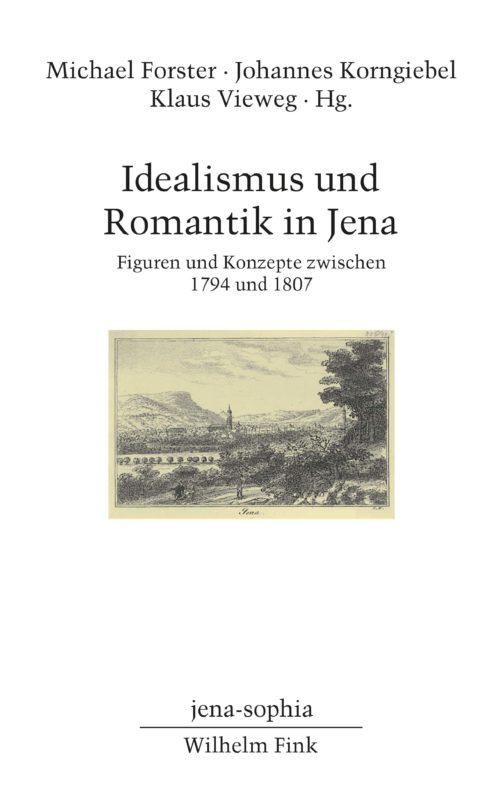 New Release: Michael Forster, Johannes Korngiebel, Klaus Vieweg (Eds.): Idealismus und Romantik in Jena. Figuren und Konzepte zwischen 1794 und 1807 (Fink Verlag, 2018)