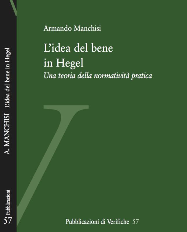"""New Release: Armando Manchisi, """"L'idea del bene in Hegel. Una teoria della normatività pratica"""" (Verifiche, 2019)"""