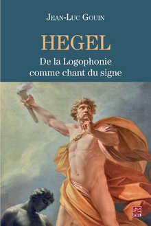 NEW RELEASE: Jean-Luc Gouin, Hegel. De la Logophonie comme chant du signe (PUL, 2018)