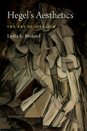 New Release: Lydia L. Moland, Hegel's Aesthetics. The Art of Idealism (Oxford University Press, 2019)