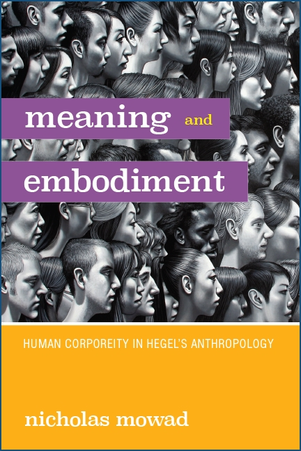 "New Release: Nicholas Mowad, ""Meaning and Embodiment. Human Corporeity in Hegel's Anthropology"" (SUNY, 2019)"