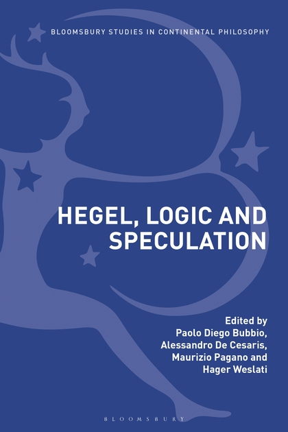 NEW RELEASE: D. Bubbio, A. De Cesaris, M. Pagano, H. Weslati (Eds.) Hegel, Logic and Speculation (Bloomsbury 2019)