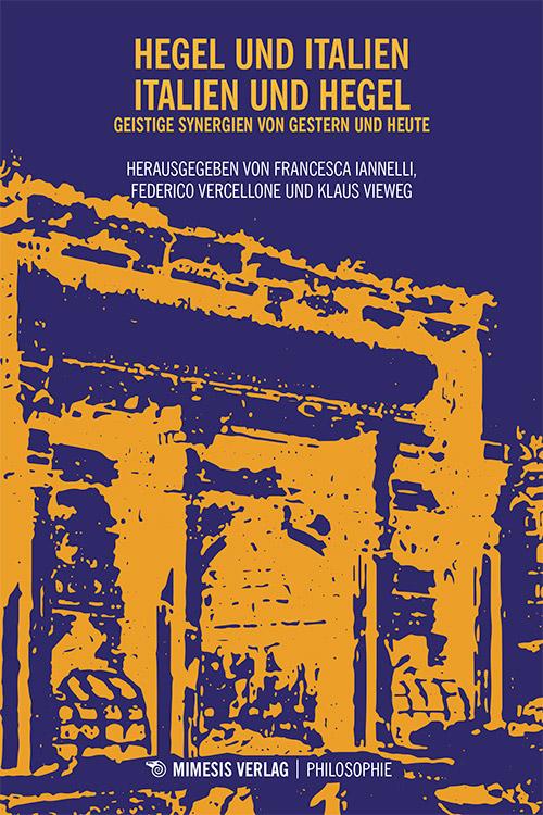 """New Release: Francesca Iannelli, Federico Vercellone and Klaus Vieweg (eds.), """"Hegel und Italien – Italien und Hegel"""" (Mimesis Verlag, 2019)"""