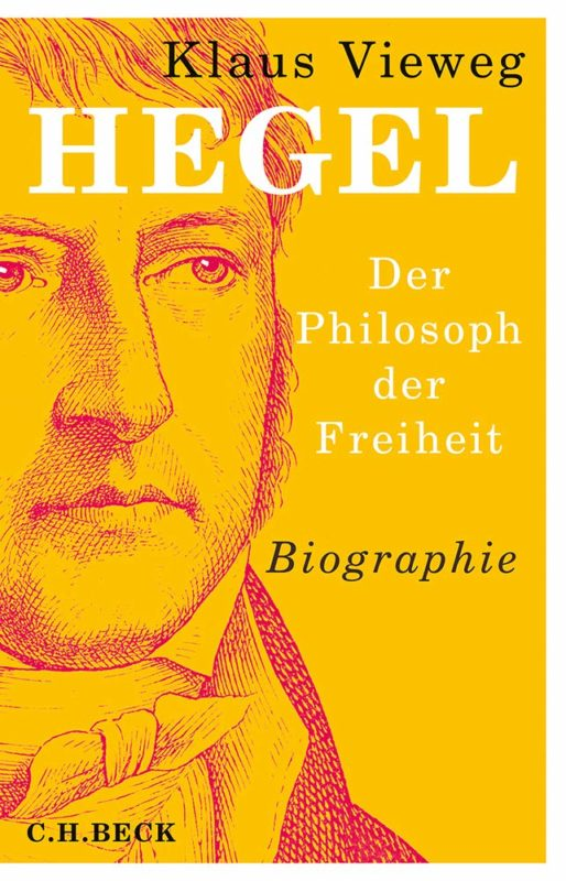 "NEW RELEASE: Klaus Vieweg: ""Hegel, der Philosoph der Freiheit"" (Beck, 2019)"