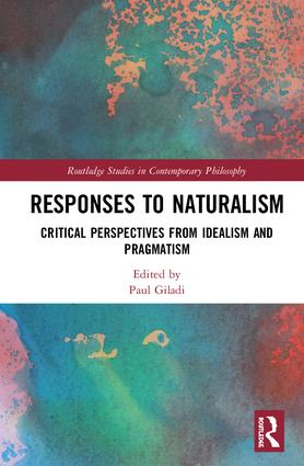 "NEW RELEASE: ""Responses to Naturalism. Critical Perspectives from Idealism and Pragmatism"", ed. by P. Giladi, Routledge, 2019"
