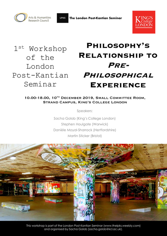 WORKSHOP: 1st Workshop of the London Post-Kantian Seminar. 'Philosophy's Relationship to Pre-Philosophical Experience' (Tuesday 10th December, King's College London)