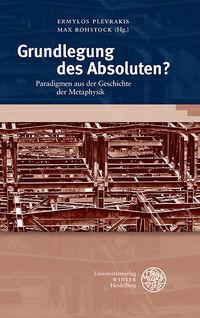 "New Release: Ermylos Plevrakis, Max Rohstock (Eds.), ""Grundlegung des Absoluten?"" (Winter Universitätsverlag, 2019)"