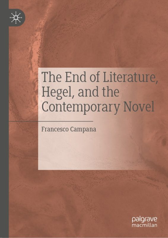 "New Release: Francesco Campana, ""The End of Literature, Hegel, and the Contemporary Novel"" (Palgrave Macmillan, 2019)"