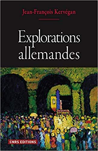 "NEW RELEASE: JEAN FRANCOIS KERVEGAN, ""EXPLORATIONS ALLEMANDES"" (CNRS EDITIONS, 2019)"