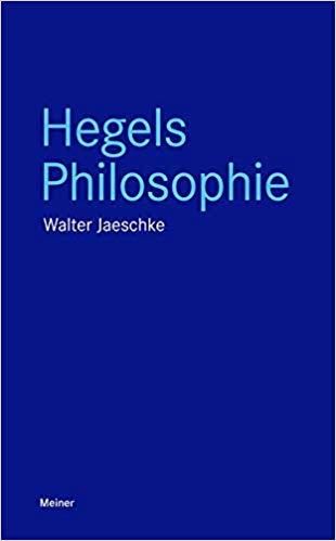"""New Release: Walter Jaeschke, """"Hegels Philosophie"""" (Meiner, 2019) 1"""