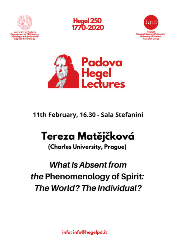 "HPD - Padova Hegel Lectures 2020: Tereza Matějčková (Charles University, Prague): ""What Is Absent from the Phenomenology of Spirit: The World? The Individual?"" (Padova, February 11th 2020)"