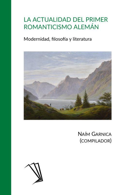 """New Release: Naím Garnica (compilador): """"La actualidad del primer romanticismo alemán. Modernidad, filosofía y literatura"""" (TeseoPress, 2020)"""