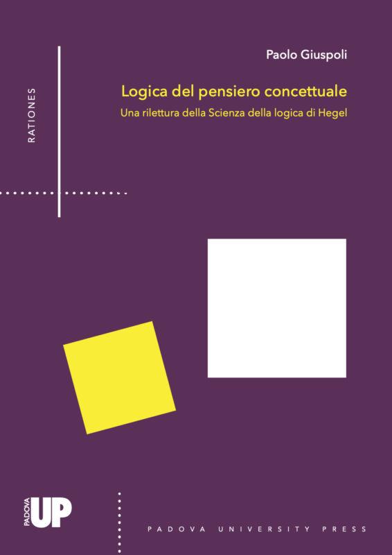 """New Release: Paolo Giuspoli, """"Logica del pensiero concettuale. Una rilettura della Scienza della logica di Hegel"""" (Padova University Press, 2019)."""