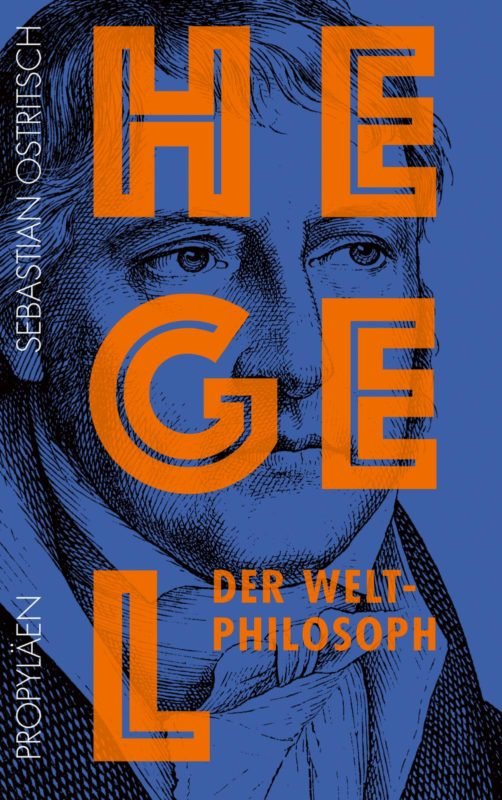 """New Release: Sebastian Ostritsch, """"Hegel. Der Weltphilosoph"""" (Propyläen, 2020)"""