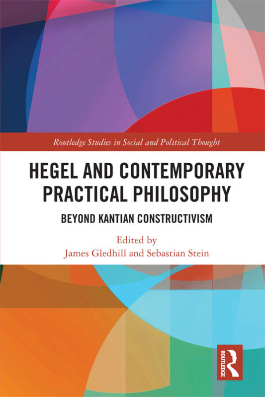 "New Release: James Gledhill and Sebastian Stein (eds.), ""Hegel and Contemporary Practical Philosophy Beyond Kantian Constructivism"" (Routledge, 2020)"