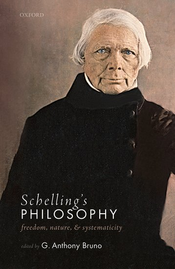 "New Release: G. Anthony Bruno, ""Schelling's Philosophy"" (Oxford University Press, 2020)"