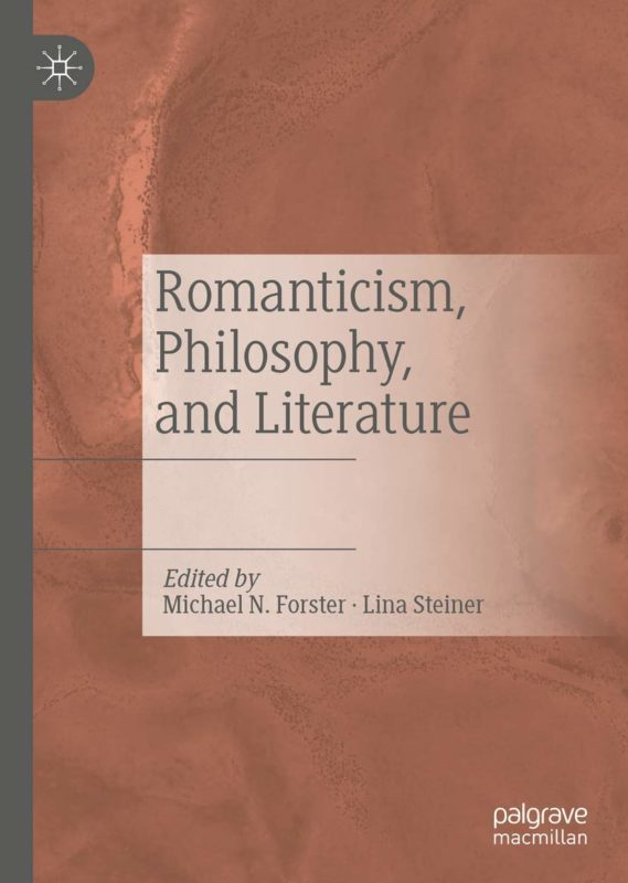 """NEW RELEASE: MICHAEL N. FORSTER, LINA STEINER, """"ROMANTICISM, PHYLOSOPHY, AND LITERATURE"""" (PALGRAVE MACMILLAN 2020)"""