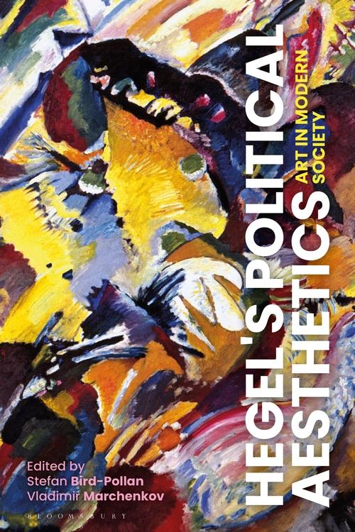 "New release: Stefan Bird-Pollan, Vladimir Marchenkov (eds.), ""Hegel's Political Aesthetics Art in Modern Society"" (Bloomsbury, 2020)"