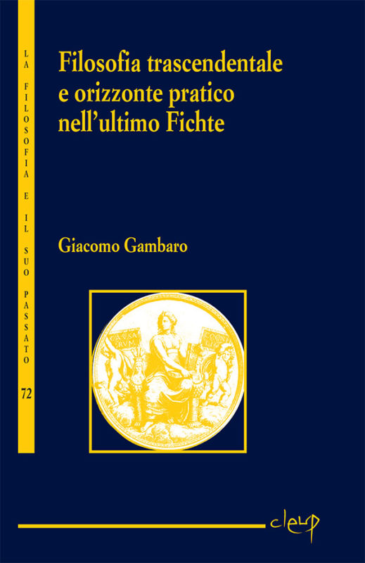 """New Release: Giacomo Gambaro, """"Filosofia trascendentale e orizzonte pratico nell'ultimo Fichte"""" (Cleup, 2020)"""