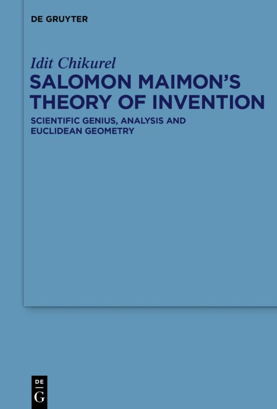 """New release: Idit Chikurel,  """"Salomon Maimon's Theory of Invention. Scientific Genius, Analysis and Euclidean Geometry"""" (De Gruyter, 2020)"""