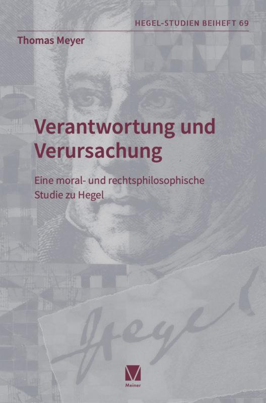 """New Release: Thomas Meyer, """"Verantwortung und Verursachung. Eine moral- und rechtsphilosophische Studie zu Hegel"""" (Meiner, 2020)"""