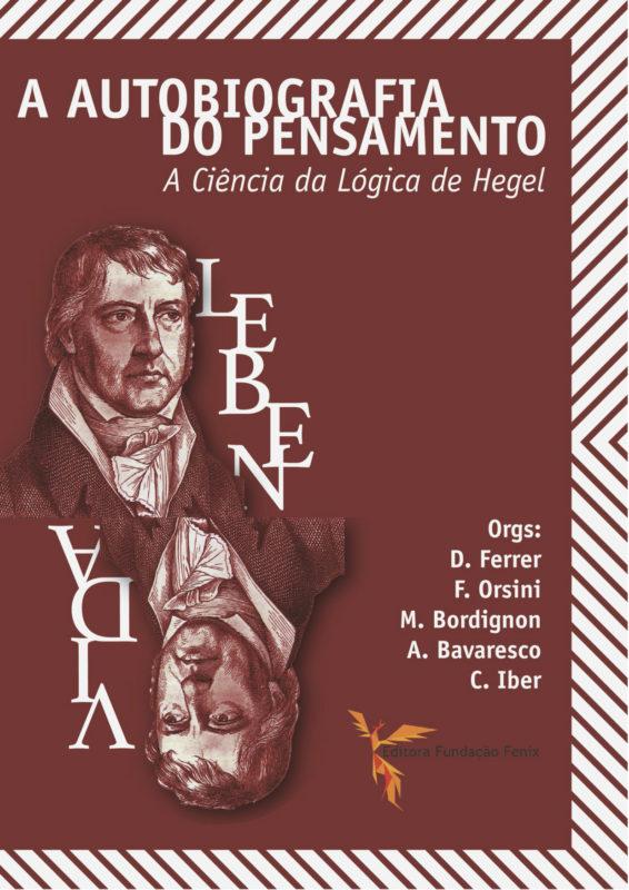 """NEW RELAESE: D. Ferrer, F. Orsini, M. Bordignon, A. Bavaresco, C. Iber: """"A Autobiografia Do Pensamiento. A Ciência da Lógica de Hegel"""" (Fundaçao Fenix, 2020)"""