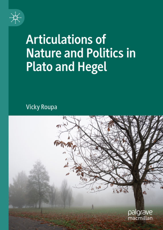 "NEW RELEASE: Vicky Roupa, ""Articulations of Nature and Politics in Plato and Hegel"" (Palgrave Macmillan, 2020)"
