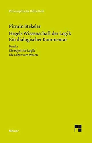 """NEW RELEASE: Pirmin Stekeler-Weithofer, """"Hegels Wissenschaft der Logik. Ein dialogischer Kommentar"""" (Meiner, 2020)"""