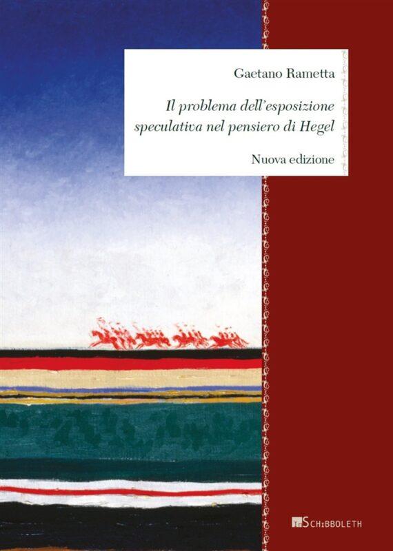 """NEW RELEASE: Gaetano Rametta: """"Il problema dell'esposizione speculativa nel pensiero di Hegel"""" (new edition, Inschibbloleth, 2020)"""