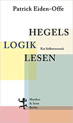 """NEW RELEASE: Patrick Eiden-Offe, """"Hegels Logik lesen. Ein Selbstversuch"""" (Matthes & Seitz, 2020)"""